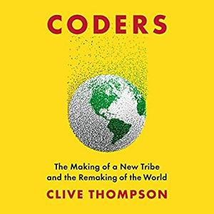 Coders: The Making of a New Tribe and the Remaking of the World [Audiobook]