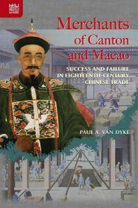 Merchants of Canton and Macao: Success and Failure in Eighteenth-Century Chinese Trade