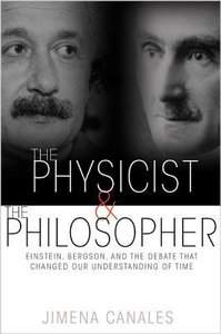 The Physicist and the Philosopher: Einstein, Bergson, and the Debate That Changed Our Understanding of Time (repost)