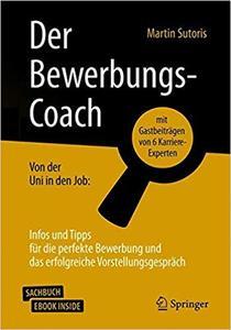 Der Bewerbungs-Coach: Von der Uni in den Job: Infos und Tipps für die perfekte Bewerbung und das erfolgreiche Vorstellungsgespr
