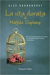 Alex Brunkhorst - La vita dorata di Matilda Duplaine