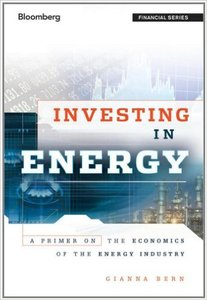 Investing in Energy: A Primer on the Economics of the Energy Industry (repost)
