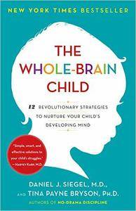 The Whole-Brain Child: 12 Revolutionary Strategies to Nurture Your Child's Developing Mind (repost)