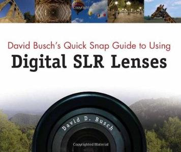 David Busch's Quick Snap Guide to Using Digital SLR Lenses (Repost)
