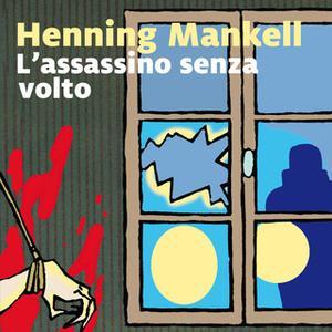 «L'assassino senza volto - 1. Il commissario Kurt Wallander» by Henning Mankell