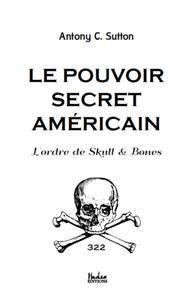 """Antony C. Sutton, """"Le Pouvoir Occulte Américain : L'ordre Des Skull And Bones"""""""