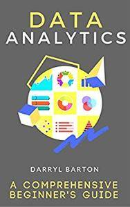 Data Analytics : A Comprehensive Beginner's Guide - From A To Z Simple Steps