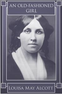 «An Old-Fashioned Girl» by Louisa May Alcott