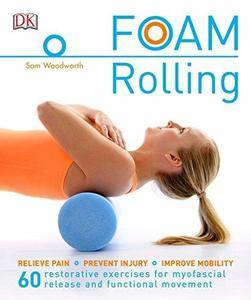 Foam Rolling: Relieve Pain - Prevent Injury - Improve Mobility