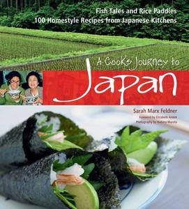 A Cook's Journey to Japan Fish Tales and Rice Paddies 100 Homestyle Recipes from Japanese Kitchens