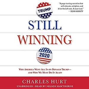 Still Winning: Why America Went All in on Donald Trump - and Why We Must Do It Again [Audiobook]