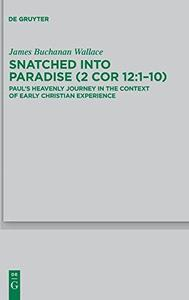 Snatched into Paradise (2 Cor 12:1-10): Paul's Heavenly Journey in the Context of Early Christian Experience