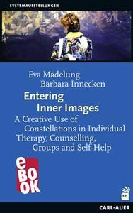 «Entering Inner Images: A Creative Use of Constellations in Individual Therapy, Counseling, Groups and Self-Help» by Eva