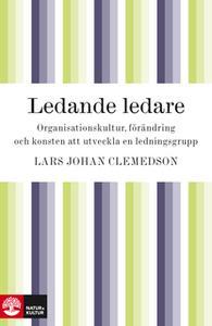 «Ledande ledare : organisationskultur, förändring och konsten att utveckla en ledningsgrupp» by Lars Johan Clemedson