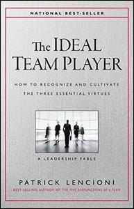 The Ideal Team Player: How to Recognize and Cultivate The Three Essential Virtues (repost)