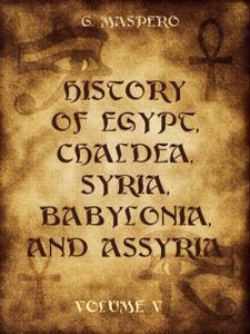 History of Egypt, Chaldæa, Syria, Babylonia, and Assyria : Volume V
