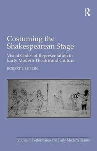 Costuming the Shakespearean Stage:Visual Codes of Representation in Early Modern Theatre and Culture
