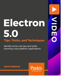 Electron 5.0 Tips, Tricks, and Techniques