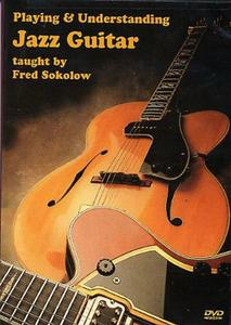 Fred Sokolow - Playing and Understanding Jazz Guitar [repost]