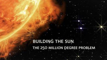 Rockhound - Building the Sun: The 250 Million Degree Problem (2017)