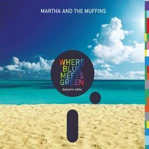 Martha And The Muffins - Where Blue Meets Green (Balearic Edits) (2017)