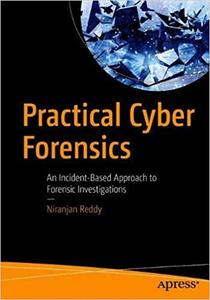 Practical Cyber Forensics: An Incident-Based Approach to Forensic Investigations