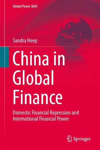 China in Global Finance: Domestic Financial Repression and International Financial Power (Global Power Shift)