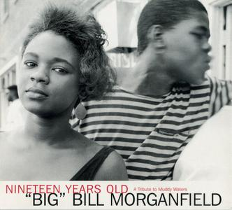 Big Bill Morganfield - Nineteen Years Old: A Tribute To Muddy Waters (1999) Repost / New Rip
