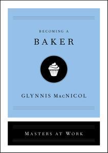 Becoming a Baker (Masters at Work)