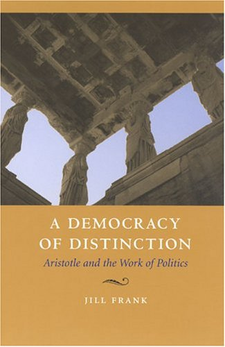 A Democracy of Distinction: Aristotle and the Work of Politics
