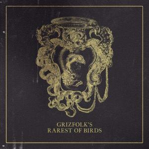 Grizfolk - Rarest of Birds (2019)
