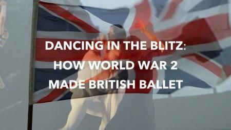 BBC - Dancing in the Blitz: How World War 2 Made British Ballet (2014)