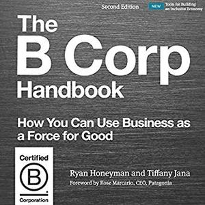 The B Corp Handbook, Second Edition: How You Can Use Business as a Force for Good [Audiobook]
