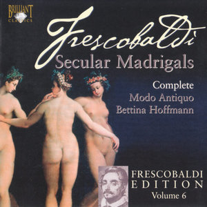 Girolamo Frescobaldi - Secular Madrigals - Modo Antiquo/Bettina Hoffmann