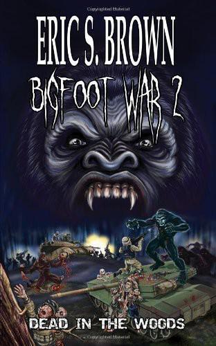 Eric S. Brown - Bigfoot War 2: Dead in the Woods