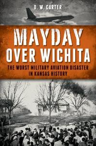 Mayday over Wichita: The Worst Military Aviation Disaster in Kansas History (Repost)