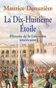 """Maurice Denuzière, """"La Dix-Huitième Etoile: Histoire de la Louisiane américaine"""""""