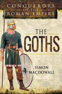 The Goths : Conquerors of the Roman Empire