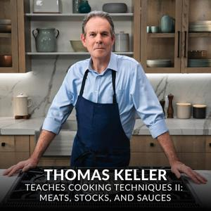 Thomas Keller Teaches Cooking Techniques II: Meats, Stocks, and Sauces