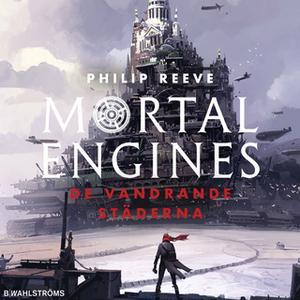 «Mortal Engines - De vandrande städerna» by Philip Reeve