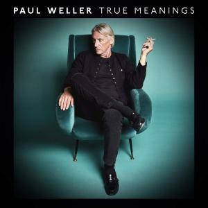 Paul Weller - True Meanings (2018) [Official Digital Download]