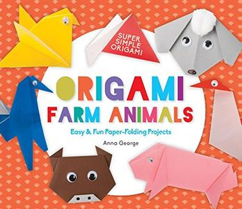 Origami Farm Animals: Easy & Fun Paper-Folding Projects (Super Simple Origami)
