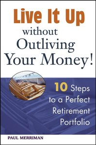 Live it Up without Outliving Your Money!: 10 Steps to a Perfect Retirement Portfolio (repost)