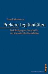 Prekäre Legitimitäten: Rechtfertigung von Herrschaft in der postnationalen Konstellation