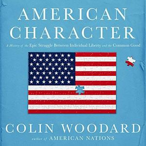 American Character: A History of the Epic Struggle Between Individual Liberty and the Common Good [Audiobook]