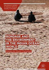 Bondage and the Environment in the Indian Ocean World (Palgrave Series in Indian Ocean World Studies)