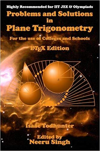 Problems and Solutions in Plane Trigonometry (LaTeX Edition): For the use of Colleges and Schools [Repost]