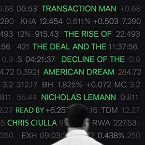 Transaction Man: The Rise of the Deal and the Decline of the American Dream [Audiobook]