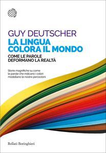 Guy Deutscher - La lingua colora il mondo. Come le parole deformano la realtà