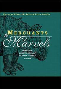 Merchants and Marvels: Commerce, Science, and Art in Early Modern Europe
